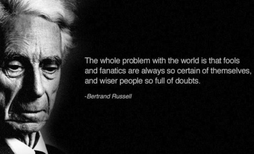 the-whole-problem-with-the-world-is-that-fools-and-fanatics-are-always-so-certain-of-themselves-but-wiser-people-so-full-of-doubts